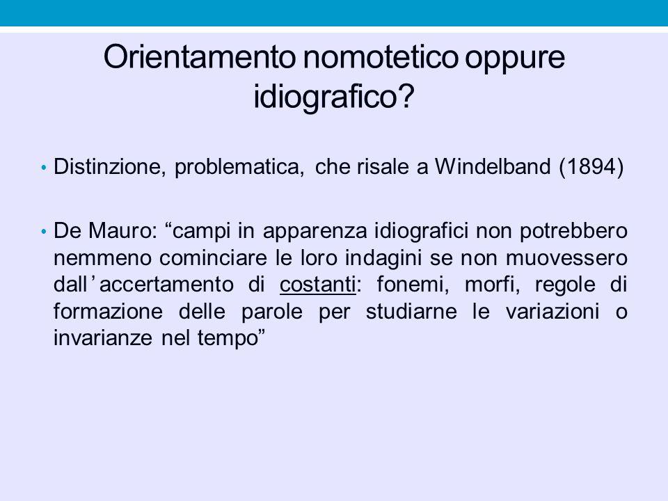 """Orientamento nomotetico oppure idiografico? Distinzione, problematica, che risale a Windelband (1894) De Mauro: """"campi in apparenza idiografici non po"""