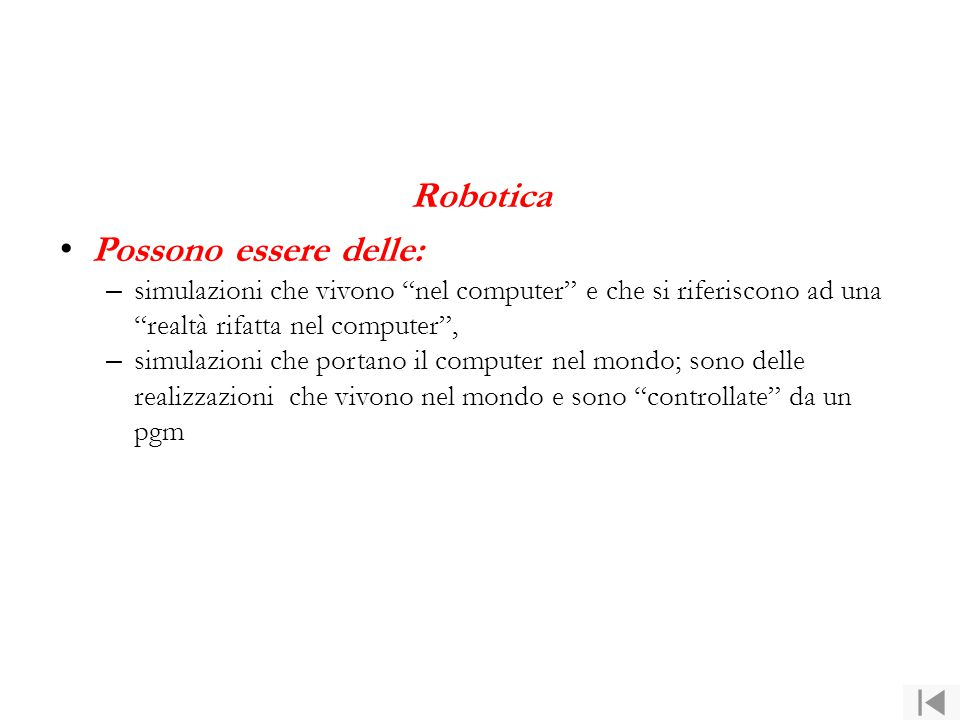 """Robotica Possono essere delle: – simulazioni che vivono """"nel computer"""" e che si riferiscono ad una """"realtà rifatta nel computer"""", – simulazioni che po"""