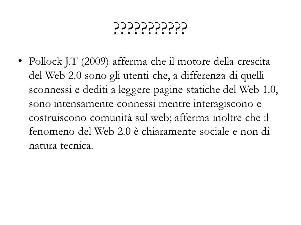 ??????????? Pollock J.T (2009) afferma che il motore della crescita del Web 2.0 sono gli utenti che, a differenza di quelli sconnessi e dediti a legge