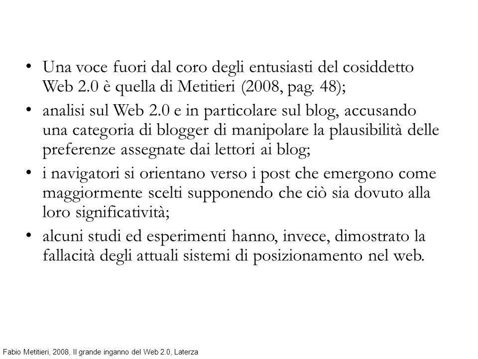Una voce fuori dal coro degli entusiasti del cosiddetto Web 2.0 è quella di Metitieri (2008, pag. 48); analisi sul Web 2.0 e in particolare sul blog,