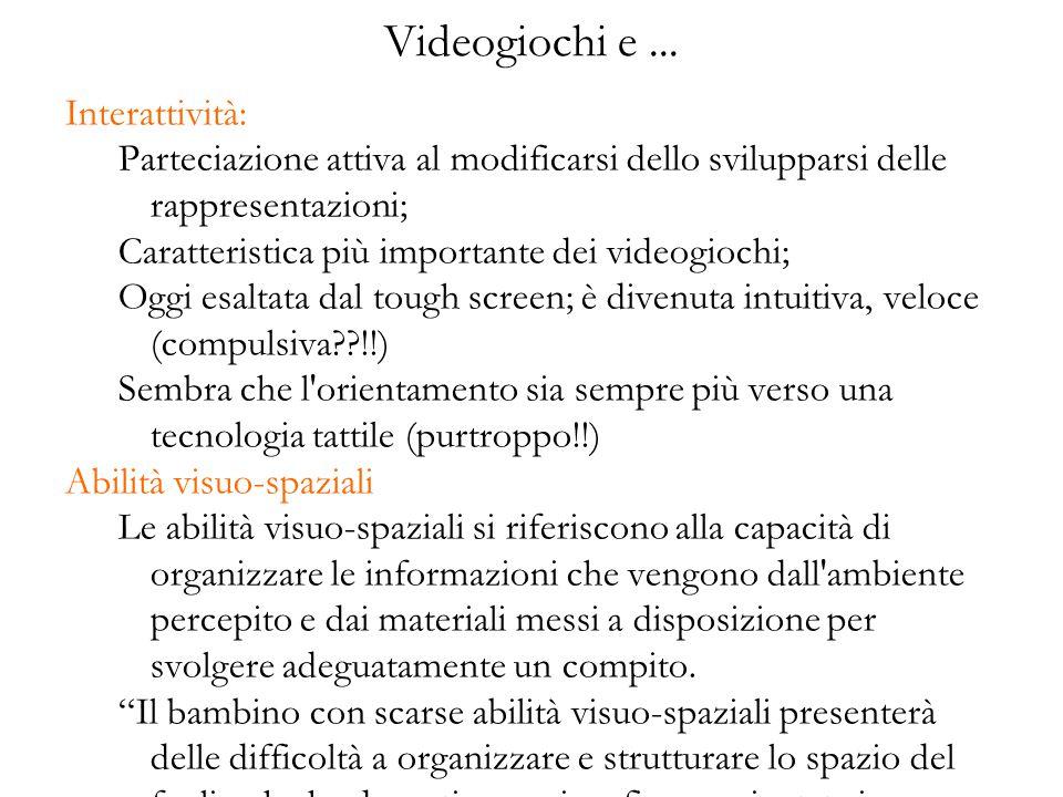 Videogiochi e... Interattività: Parteciazione attiva al modificarsi dello svilupparsi delle rappresentazioni; Caratteristica più importante dei videog
