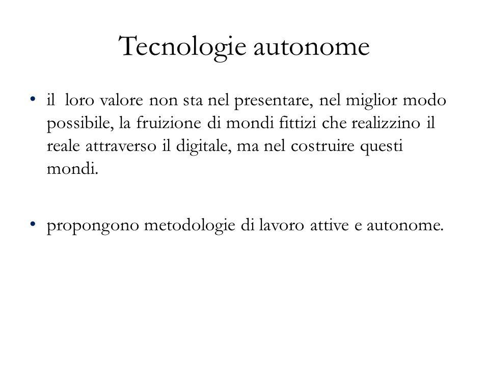 Tecnologie autonome il loro valore non sta nel presentare, nel miglior modo possibile, la fruizione di mondi fittizi che realizzino il reale attravers