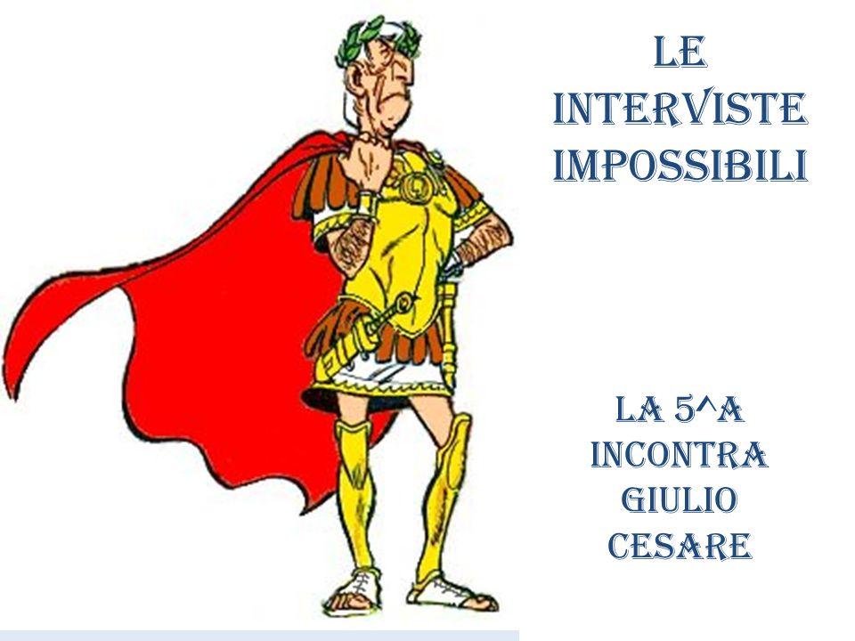 Le interviste impossibili La 5^A incontra Giulio Cesare