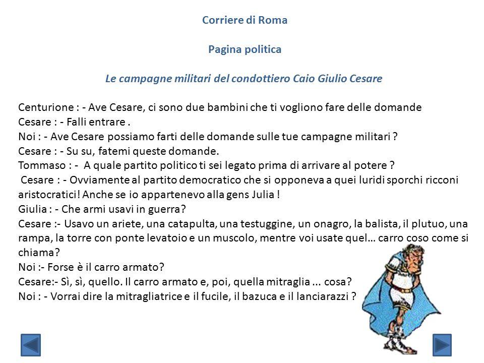 Corriere di Roma Pagina politica Le campagne militari del condottiero Caio Giulio Cesare Centurione : - Ave Cesare, ci sono due bambini che ti voglion