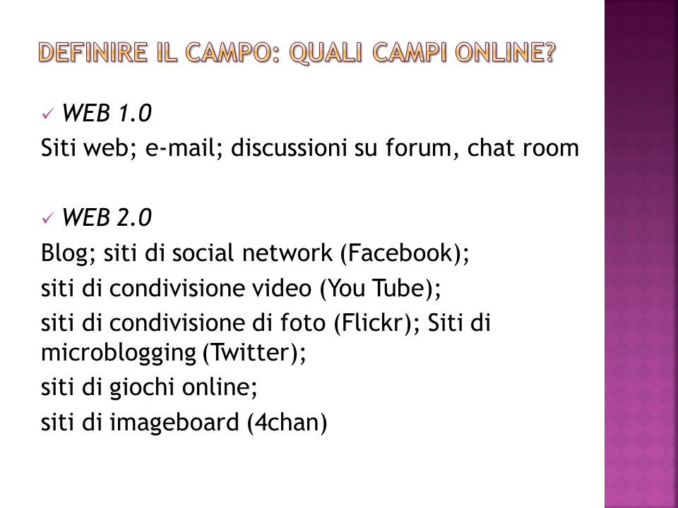 WEB 1.0 Siti web; e-mail; discussioni su forum, chat room WEB 2.0 Blog; siti di social network (Facebook); siti di condivisione video (You Tube); siti
