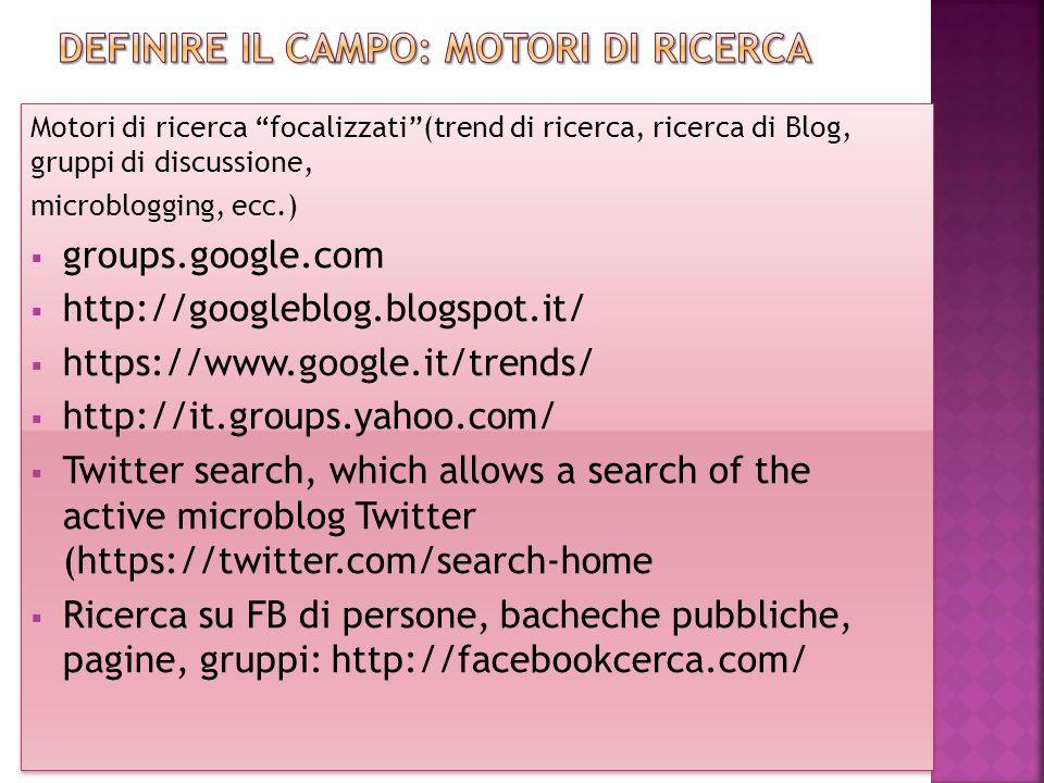 """Motori di ricerca """"focalizzati""""(trend di ricerca, ricerca di Blog, gruppi di discussione, microblogging, ecc.)  groups.google.com  http://googleblog"""