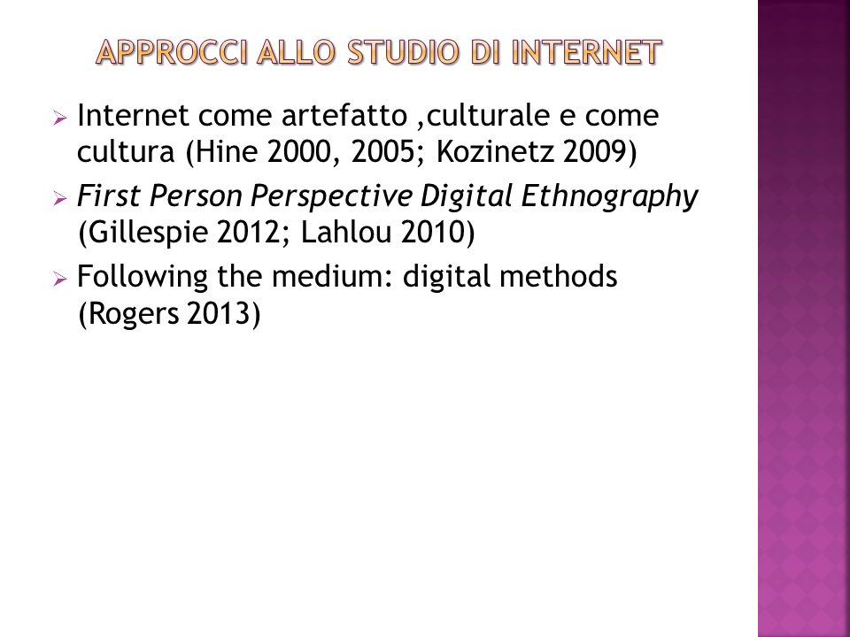 Internet come artefatto,culturale e come cultura (Hine 2000, 2005; Kozinetz 2009)  First Person Perspective Digital Ethnography (Gillespie 2012; La