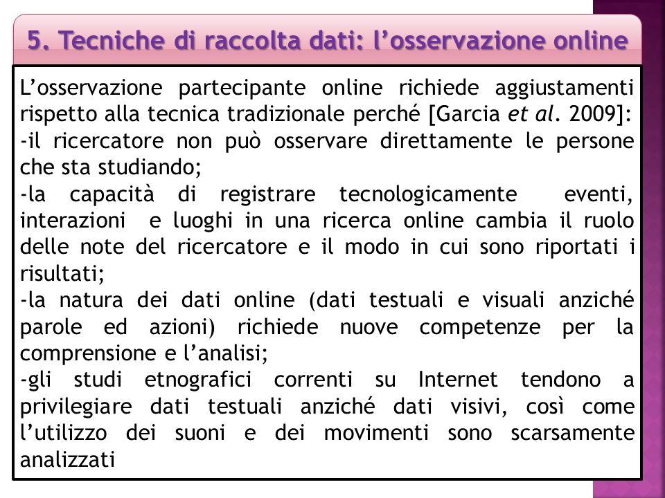 5. Tecniche di raccolta dati: l'osservazione online L'osservazione partecipante online richiede aggiustamenti rispetto alla tecnica tradizionale perch