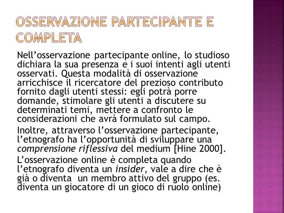 Nell'osservazione partecipante online, lo studioso dichiara la sua presenza e i suoi intenti agli utenti osservati. Questa modalità di osservazione ar