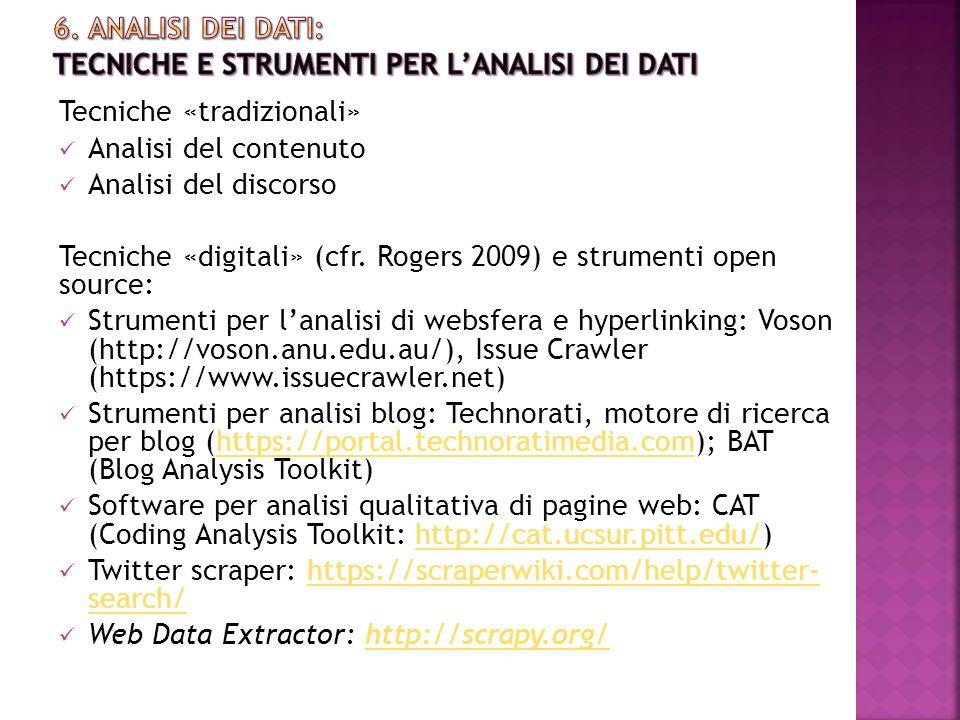 Tecniche «tradizionali» Analisi del contenuto Analisi del discorso Tecniche «digitali» (cfr. Rogers 2009) e strumenti open source: Strumenti per l'ana
