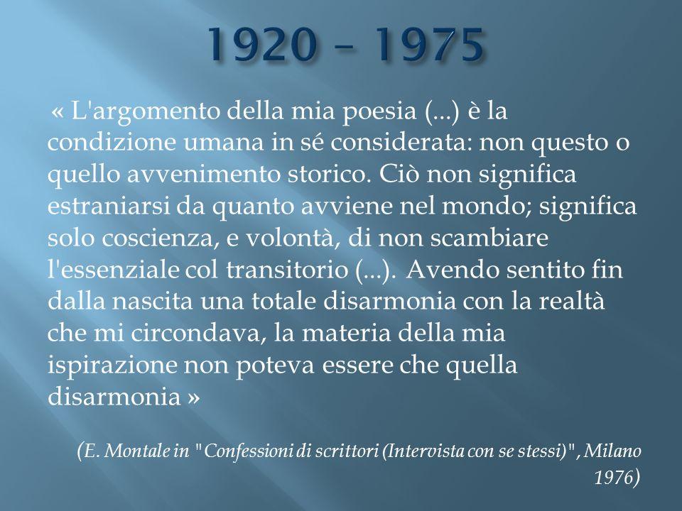 « L'argomento della mia poesia (...) è la condizione umana in sé considerata: non questo o quello avvenimento storico. Ciò non significa estraniarsi d