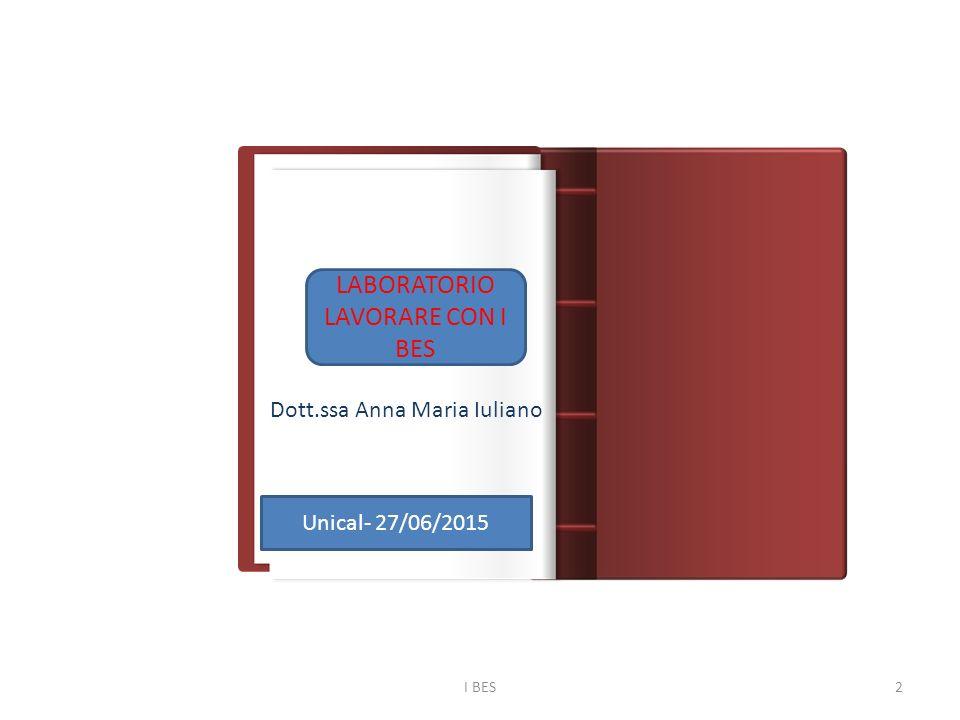 LABORATORIO LAVORARE CON I BES Dott.ssa Anna Maria Iuliano I BES2 Unical- 27/06/2015