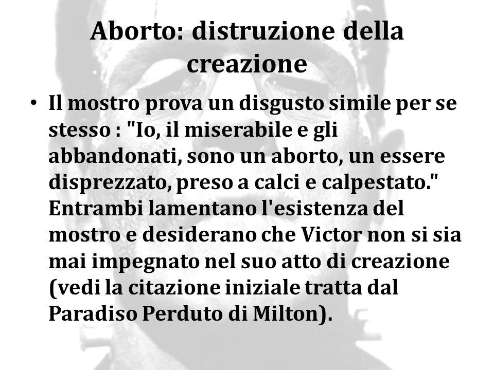Aborto: distruzione della creazione Il mostro prova un disgusto simile per se stesso :
