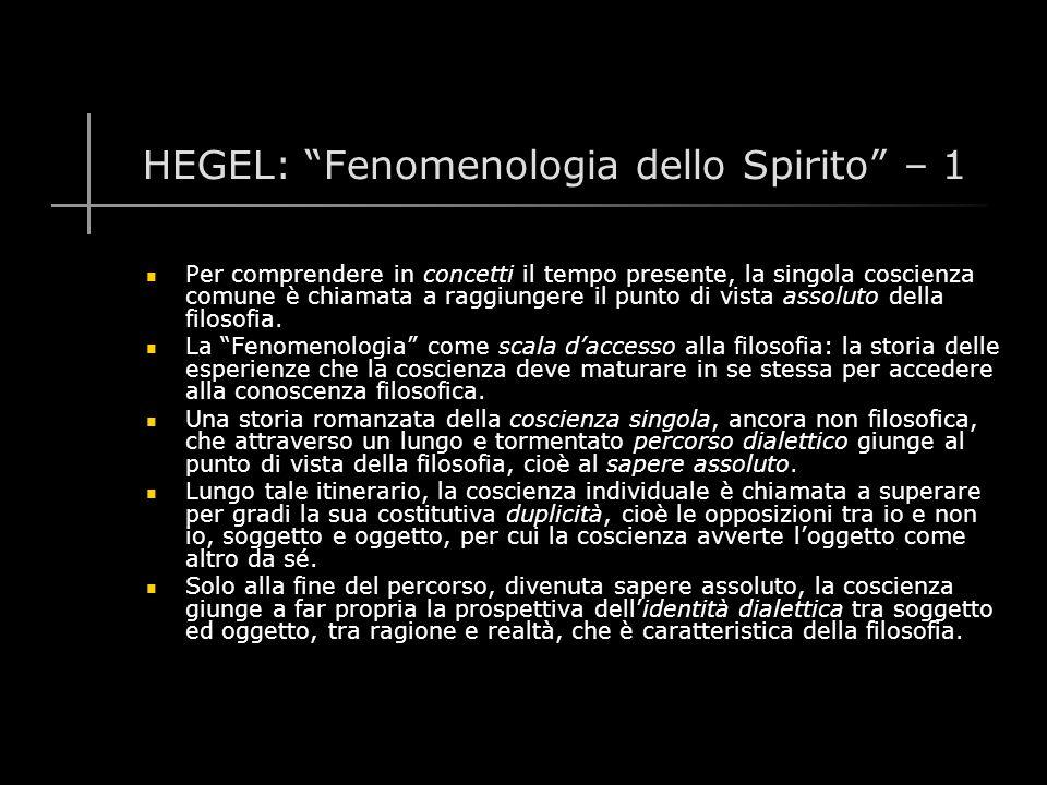 HEGEL: Fenomenologia dello Spirito – 1 Per comprendere in concetti il tempo presente, la singola coscienza comune è chiamata a raggiungere il punto di vista assoluto della filosofia.