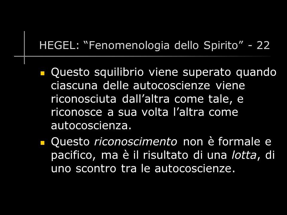HEGEL: Fenomenologia dello Spirito - 22 Questo squilibrio viene superato quando ciascuna delle autocoscienze viene riconosciuta dall'altra come tale, e riconosce a sua volta l'altra come autocoscienza.