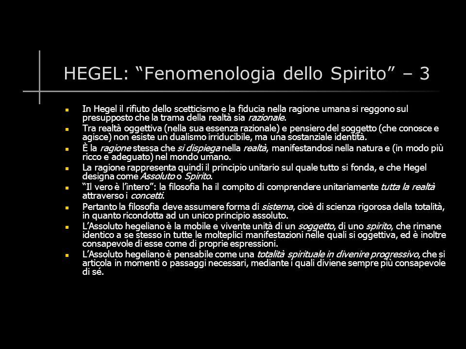 HEGEL: Fenomenologia dello Spirito – 3 In Hegel il rifiuto dello scetticismo e la fiducia nella ragione umana si reggono sul presupposto che la trama della realtà sia razionale.