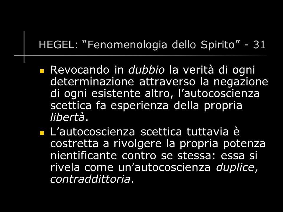 HEGEL: Fenomenologia dello Spirito - 31 Revocando in dubbio la verità di ogni determinazione attraverso la negazione di ogni esistente altro, l'autocoscienza scettica fa esperienza della propria libertà.