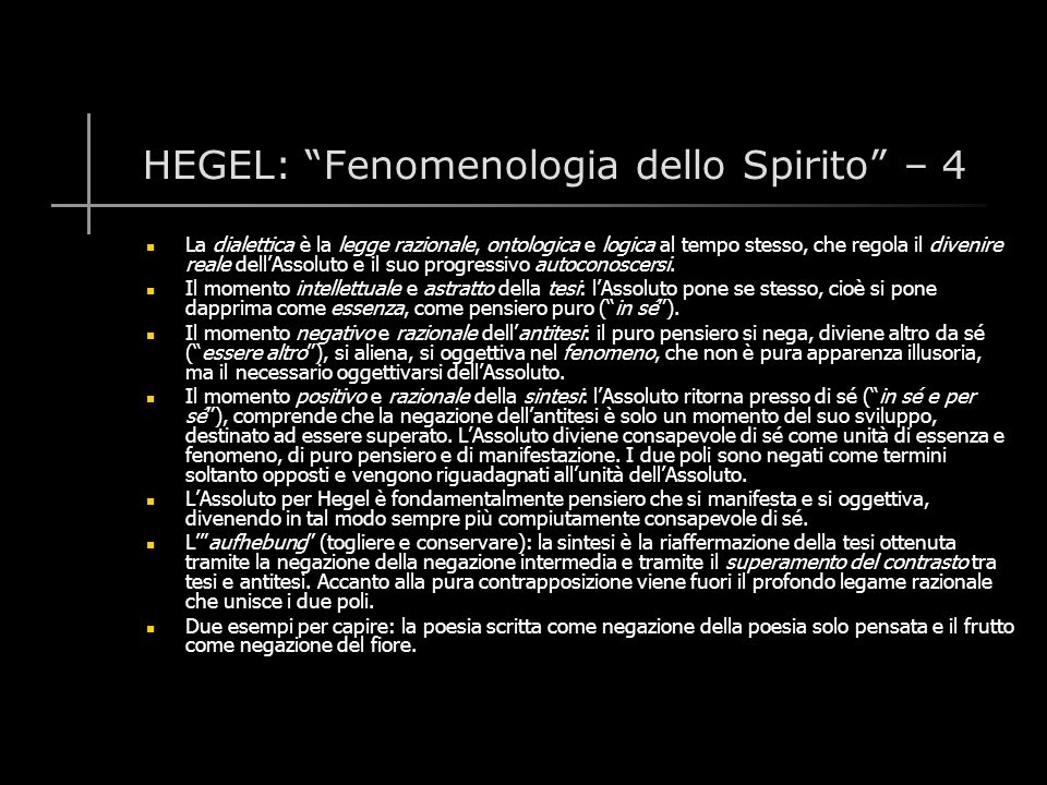 HEGEL: Fenomenologia dello Spirito – 4 La dialettica è la legge razionale, ontologica e logica al tempo stesso, che regola il divenire reale dell'Assoluto e il suo progressivo autoconoscersi.