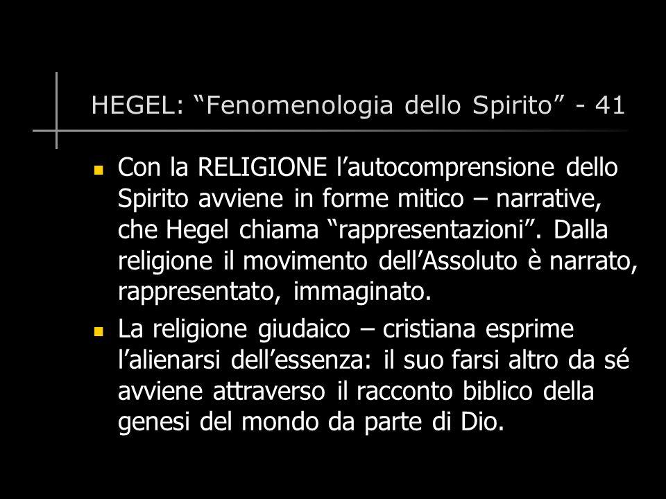 HEGEL: Fenomenologia dello Spirito - 41 Con la RELIGIONE l'autocomprensione dello Spirito avviene in forme mitico – narrative, che Hegel chiama rappresentazioni .