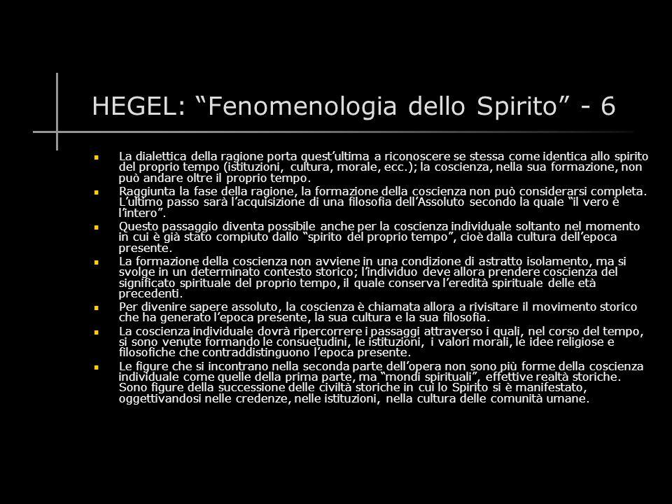 HEGEL: Fenomenologia dello Spirito - 37 Non più confinata nella sfera dell'individualità, la ragione è diventata SPIRITO, il cui divenire dialettico si articola nei momenti oggettivi del processo storico.