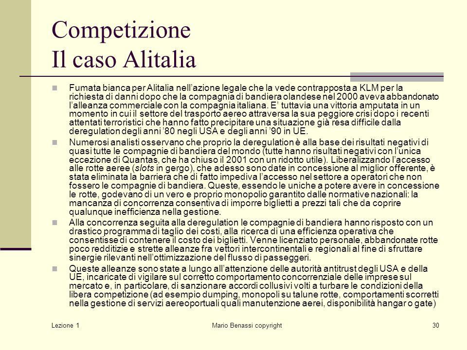 Lezione 1 Mario Benassi copyright30 Competizione Il caso Alitalia Fumata bianca per Alitalia nell'azione legale che la vede contrapposta a KLM per la richiesta di danni dopo che la compagnia di bandiera olandese nel 2000 aveva abbandonato l'alleanza commerciale con la compagnia italiana.