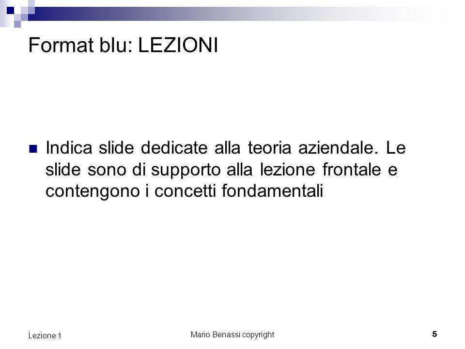 Mario Benassi copyright5 Lezione 1 Format blu: LEZIONI Indica slide dedicate alla teoria aziendale.