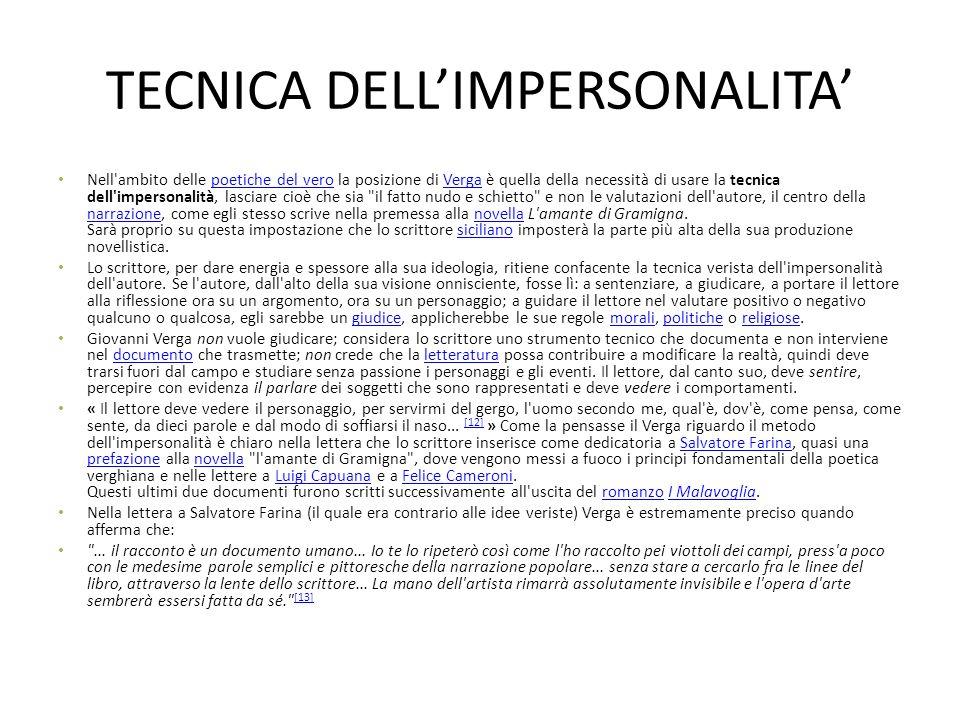 TECNICA DELL'IMPERSONALITA' Nell'ambito delle poetiche del vero la posizione di Verga è quella della necessità di usare la tecnica dell'impersonalità,