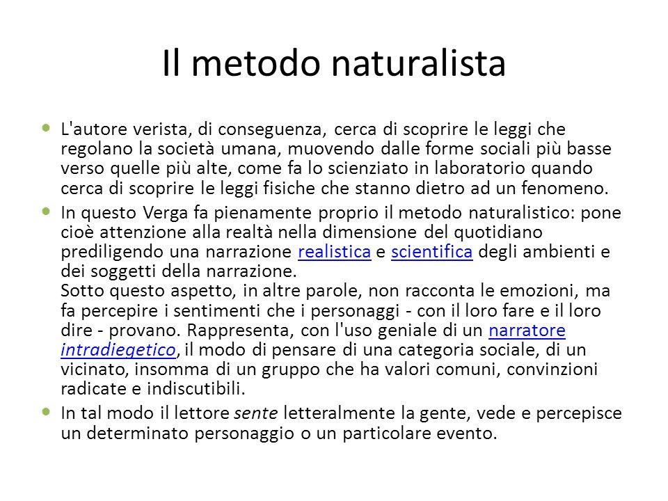 Il metodo naturalista L'autore verista, di conseguenza, cerca di scoprire le leggi che regolano la società umana, muovendo dalle forme sociali più bas