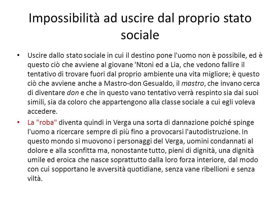 Impossibilità ad uscire dal proprio stato sociale Uscire dallo stato sociale in cui il destino pone l'uomo non è possibile, ed è questo ciò che avvien