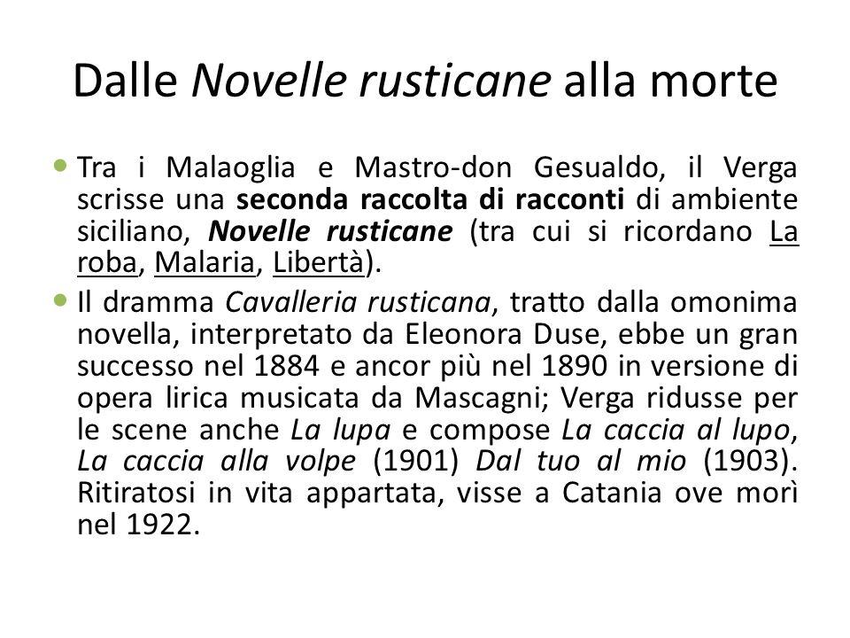 Dalle Novelle rusticane alla morte Tra i Malaoglia e Mastro-don Gesualdo, il Verga scrisse una seconda raccolta di racconti di ambiente siciliano, Nov