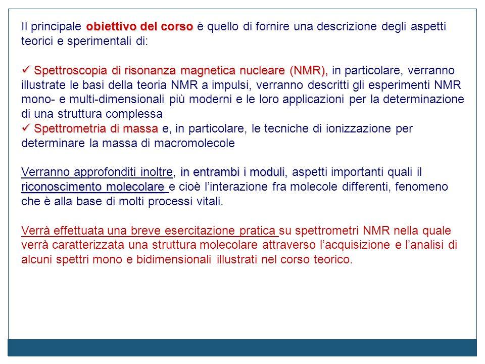 Metodi di Caratterizzazione Strutturale Risonanza Magnetica Nucleare a) Princìpi generali: interazione Zeeman tra spin nucleare e campo magnetico esterno; lo spostamento chimico e i fattori strutturali che ne determinano la grandezza; precessione, frequenza di Larmor, condizione di risonanza, segnale NMR.