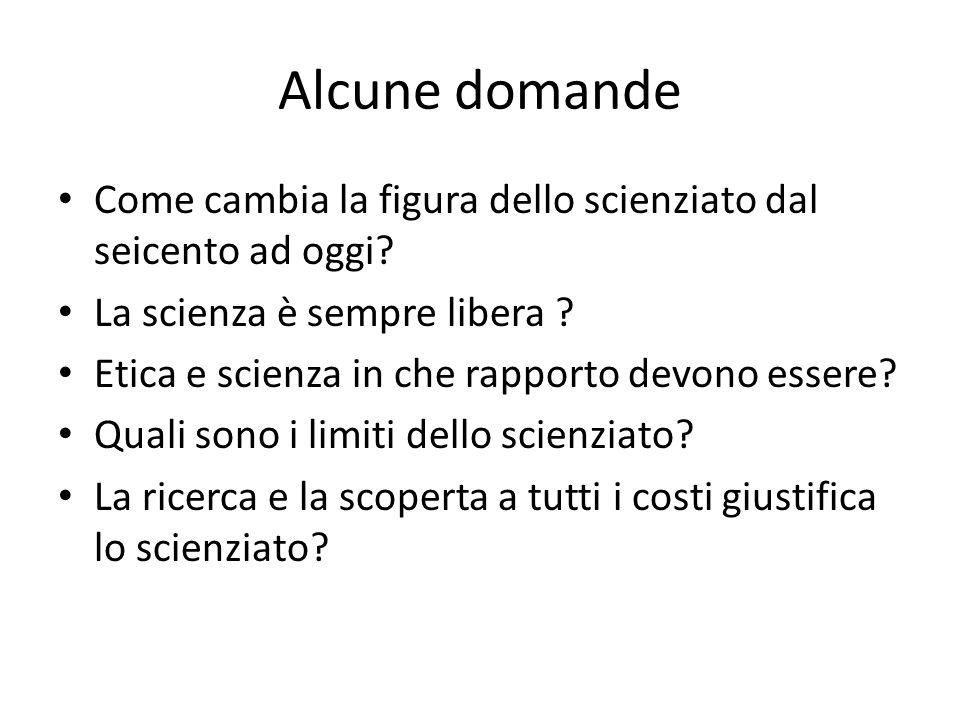 Alcune domande Come cambia la figura dello scienziato dal seicento ad oggi.