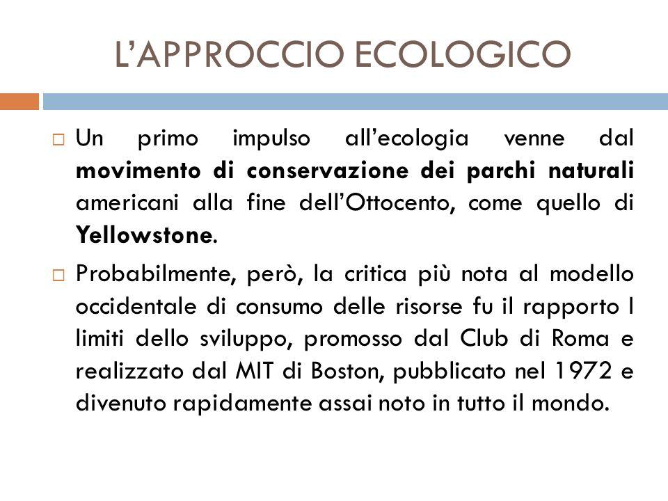 L'APPROCCIO ECOLOGICO  Un primo impulso all'ecologia venne dal movimento di conservazione dei parchi naturali americani alla fine dell'Ottocento, com