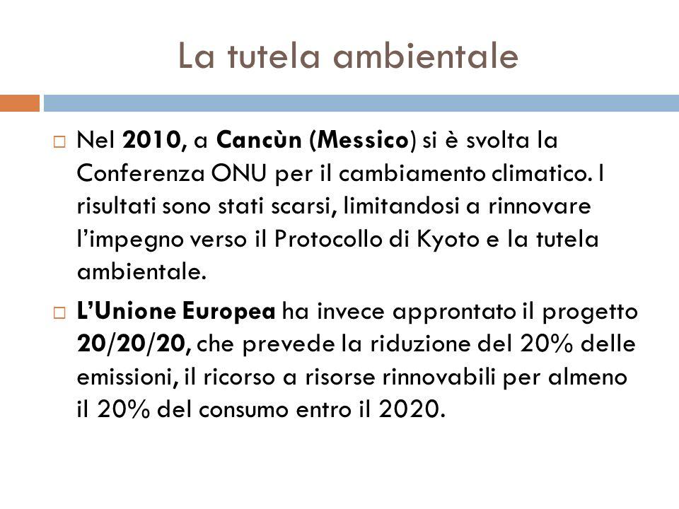 La tutela ambientale  Nel 2010, a Cancùn (Messico) si è svolta la Conferenza ONU per il cambiamento climatico. I risultati sono stati scarsi, limitan