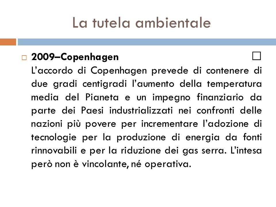 La tutela ambientale  2009–Copenhagen L'accordo di Copenhagen prevede di contenere di due gradi centigradi l'aumento della temperatura media del Pian