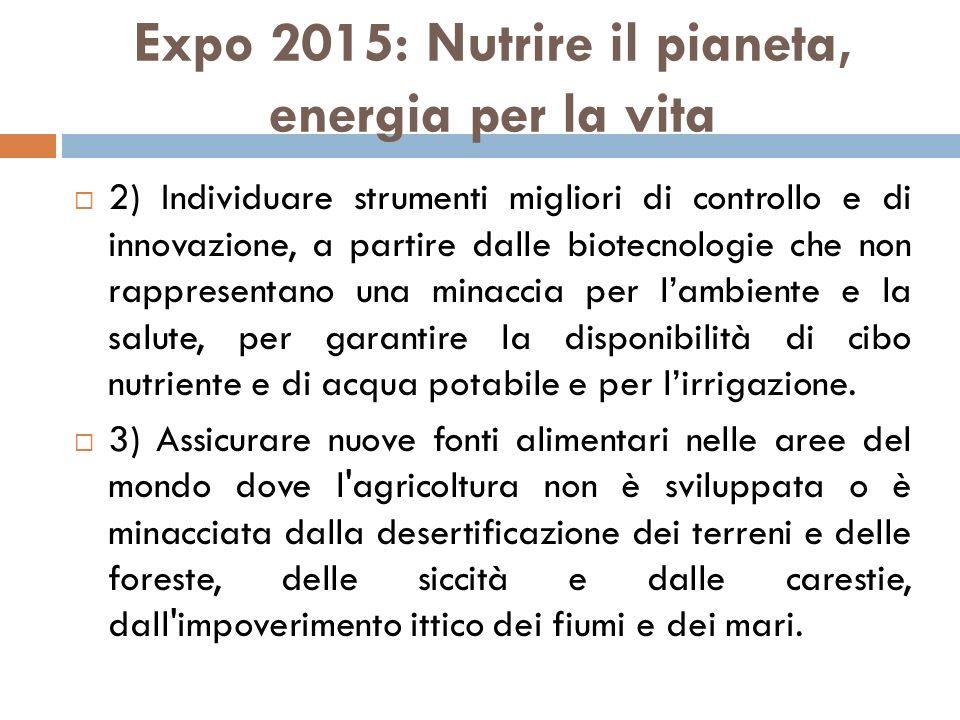 Expo 2015: Nutrire il pianeta, energia per la vita  2) Individuare strumenti migliori di controllo e di innovazione, a partire dalle biotecnologie ch