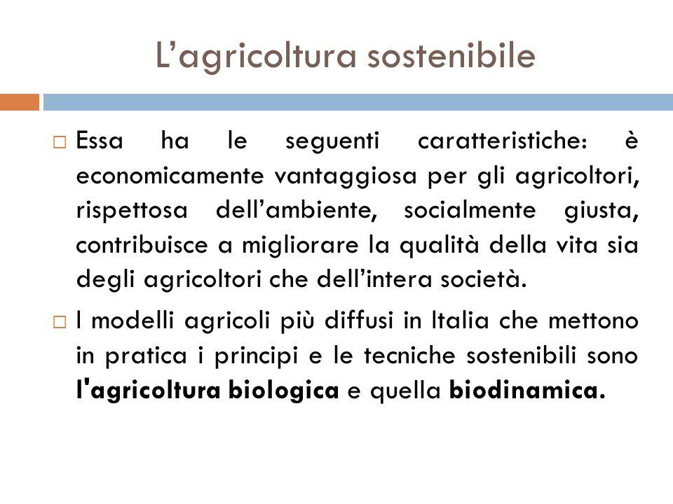  Essa ha le seguenti caratteristiche: è economicamente vantaggiosa per gli agricoltori, rispettosa dell'ambiente, socialmente giusta, contribuisce a
