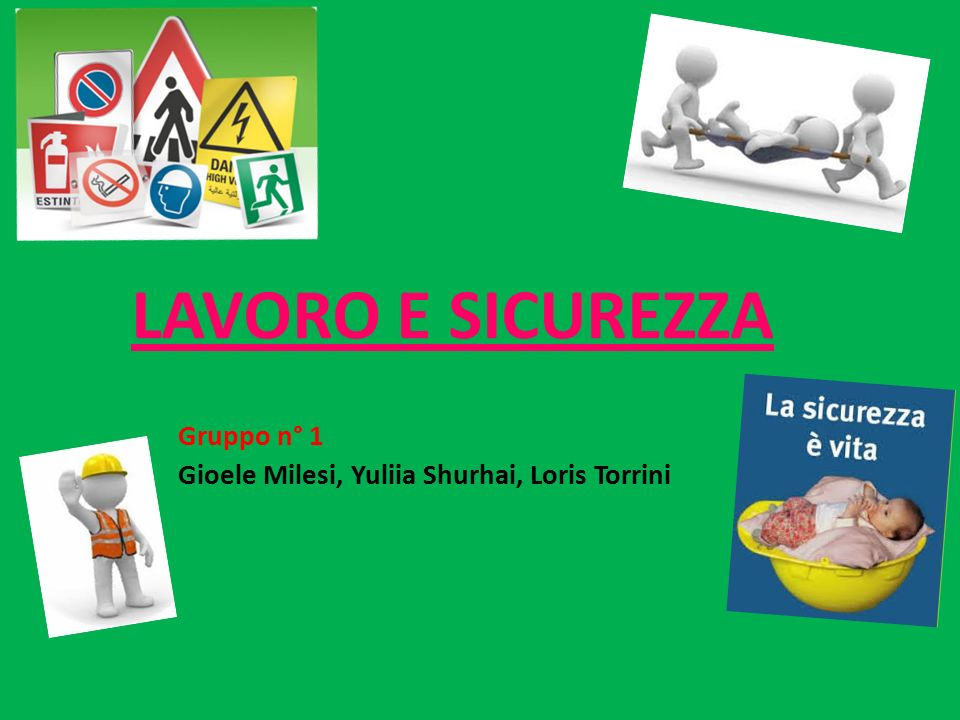 LAVORO E SICUREZZA Gruppo n° 1 Gioele Milesi, Yuliia Shurhai, Loris Torrini