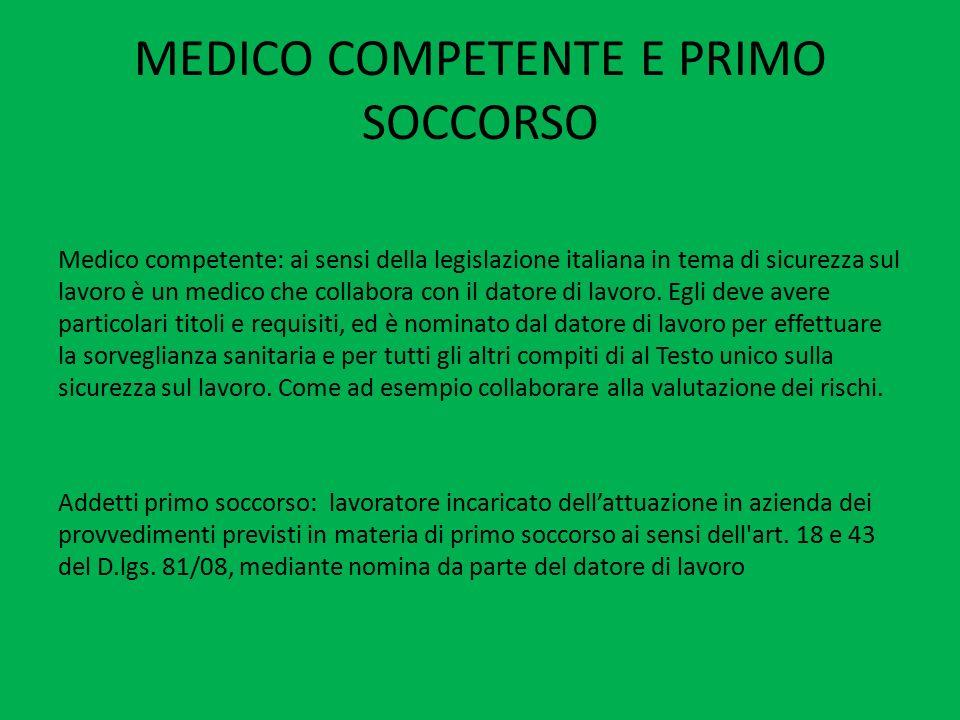 MEDICO COMPETENTE E PRIMO SOCCORSO Medico competente: ai sensi della legislazione italiana in tema di sicurezza sul lavoro è un medico che collabora c