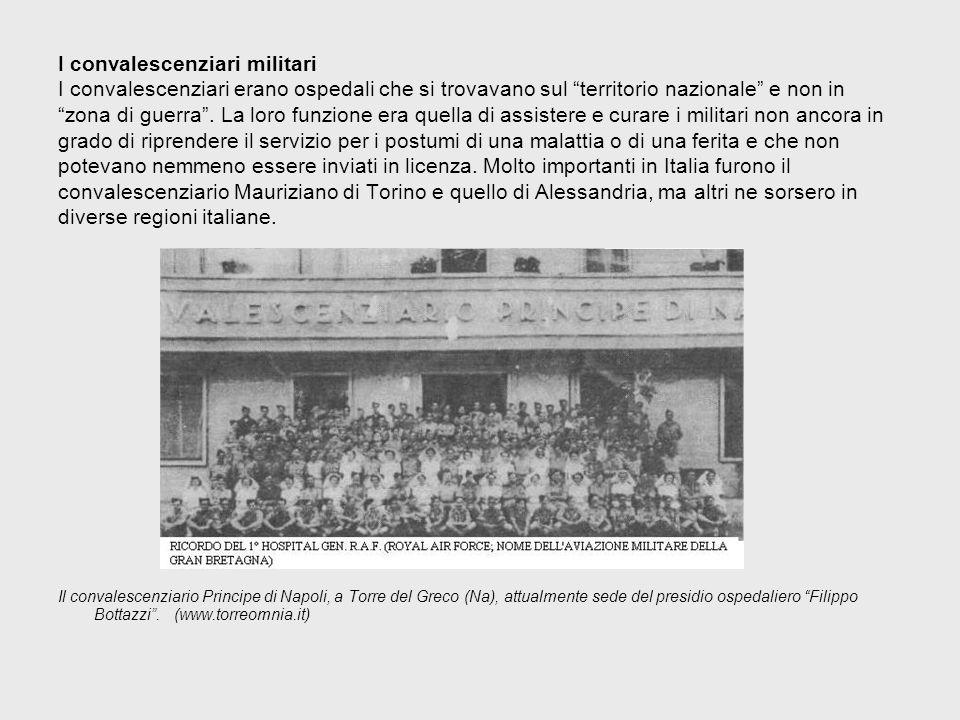 I convalescenziari militari I convalescenziari erano ospedali che si trovavano sul territorio nazionale e non in zona di guerra .