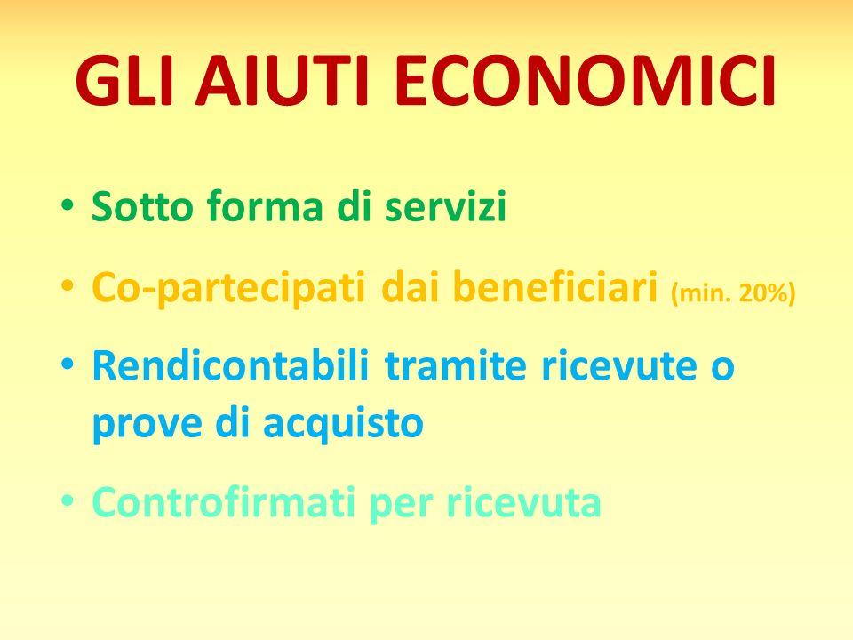 GLI AIUTI ECONOMICI Sotto forma di servizi Rendicontabili tramite ricevute o prove di acquisto Co-partecipati dai beneficiari (min. 20%) Controfirmati