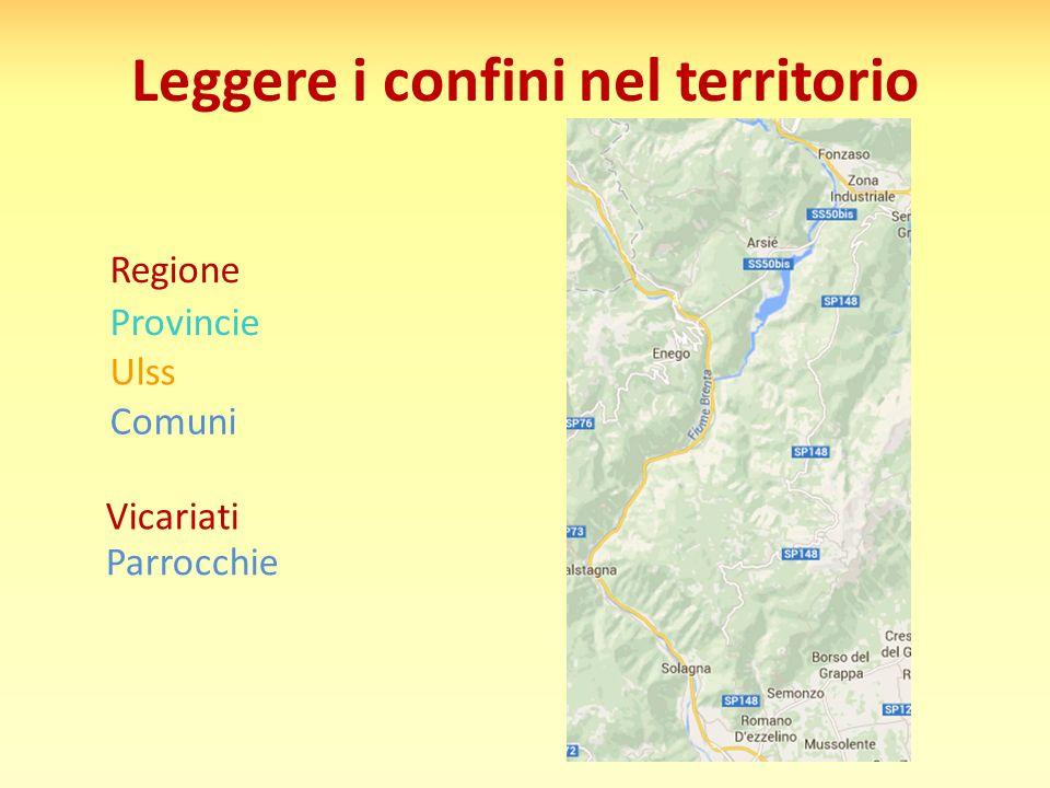 Leggere i confini nel territorio Provincie Regione Ulss Comuni Vicariati Parrocchie