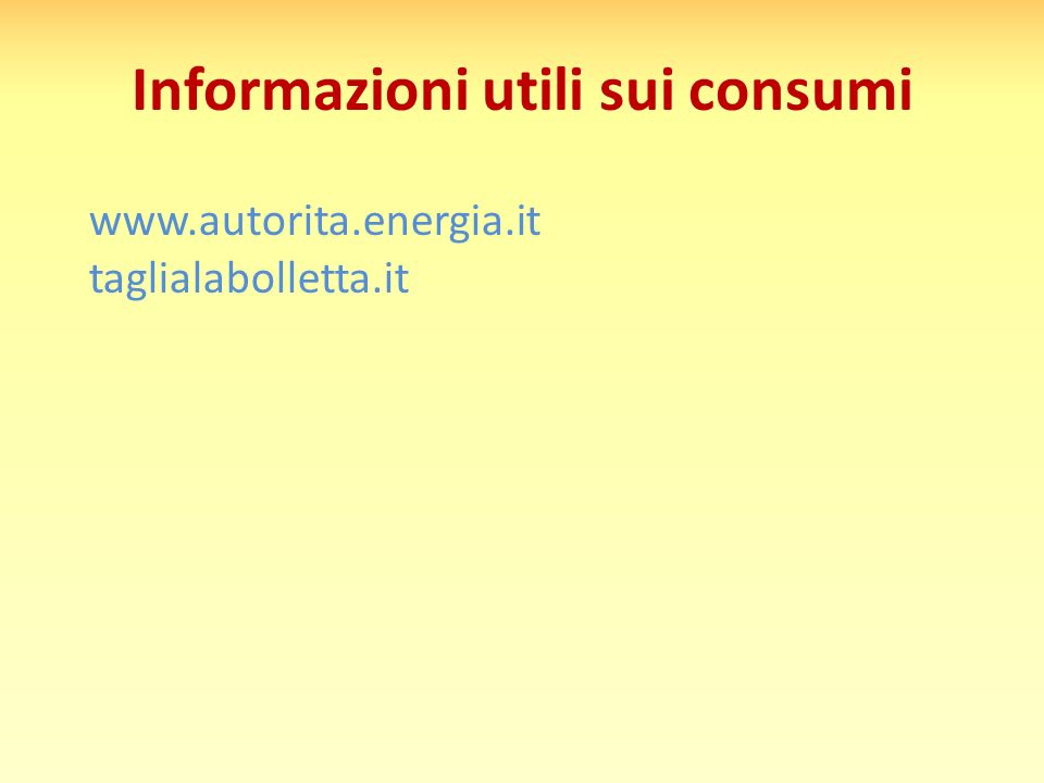 Informazioni utili sui consumi www.autorita.energia.it taglialabolletta.it