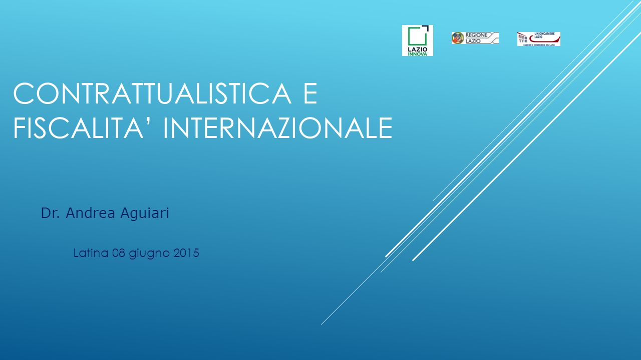 CONTRATTUALISTICA E FISCALITA' INTERNAZIONALE Dr. Andrea Aguiari Latina 08 giugno 2015