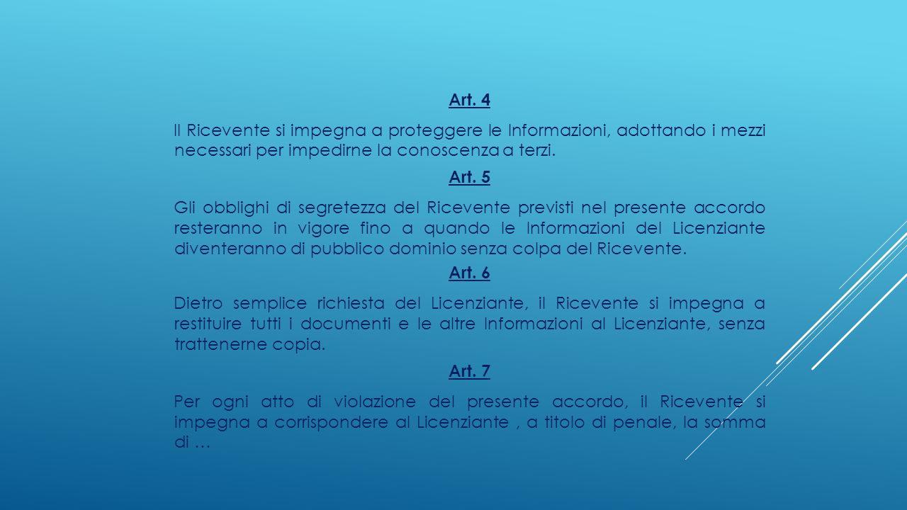 Art. 4 Il Ricevente si impegna a proteggere le Informazioni, adottando i mezzi necessari per impedirne la conoscenza a terzi. Art. 5 Gli obblighi di s
