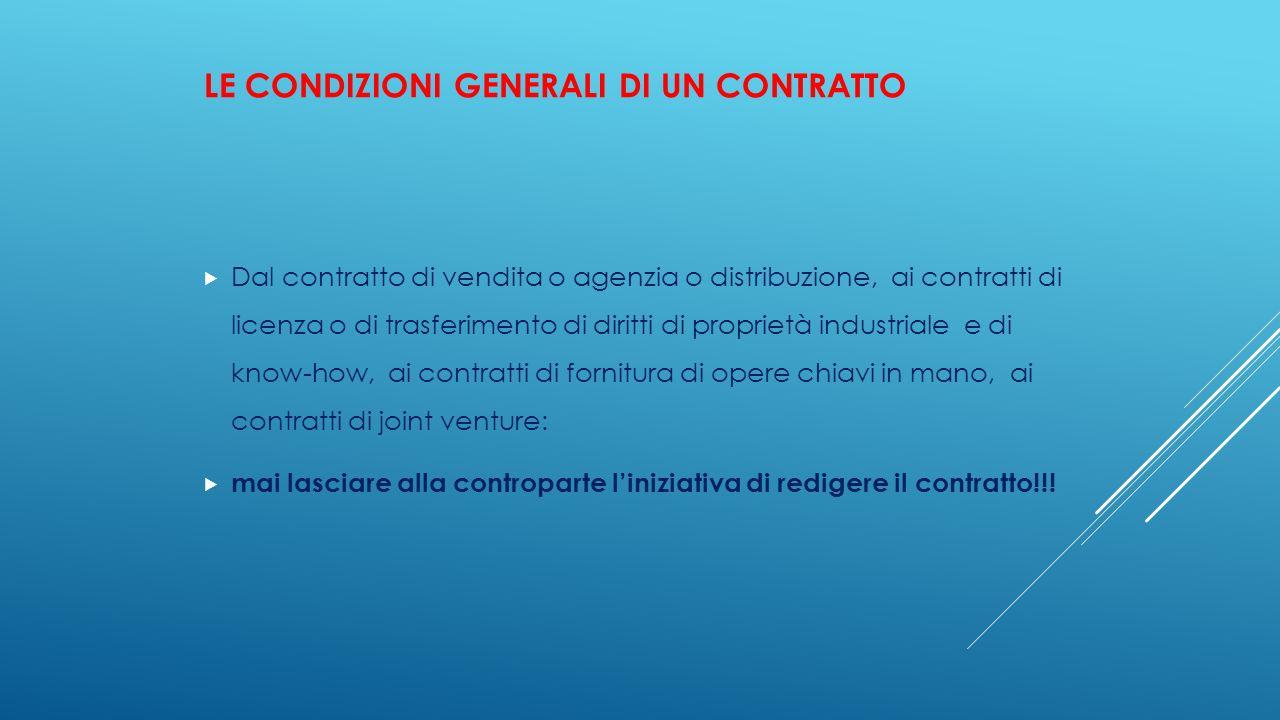 LE CONDIZIONI GENERALI DI UN CONTRATTO  Dal contratto di vendita o agenzia o distribuzione, ai contratti di licenza o di trasferimento di diritti di