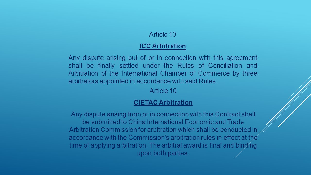 Article 10 ICC Arbitration Any dispute arising out of or in connection with this agreement shall be finally settled under the Rules of Conciliation and Arbitration of the International Chamber of Commerce by three arbitrators appointed in accordance with said Rules.
