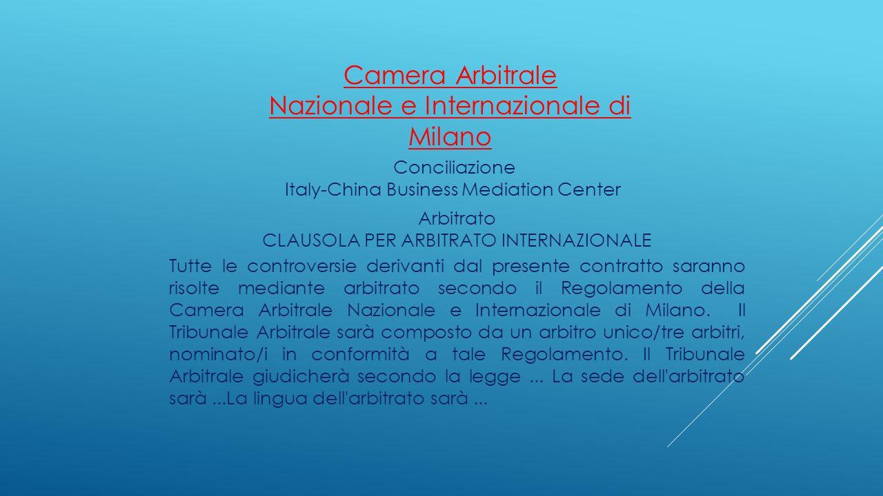 Conciliazione Italy-China Business Mediation Center Camera Arbitrale Nazionale e Internazionale di Milano Arbitrato CLAUSOLA PER ARBITRATO INTERNAZION