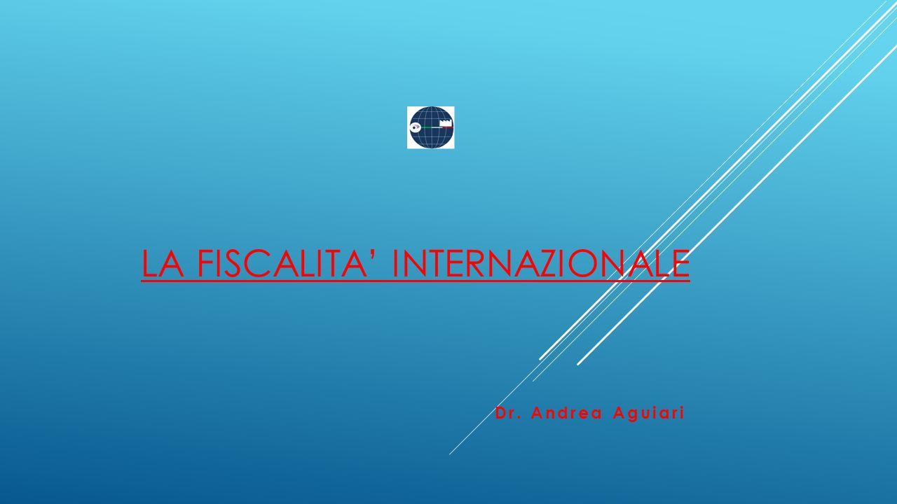 LA FISCALITA' INTERNAZIONALE Dr. Andrea Aguiari