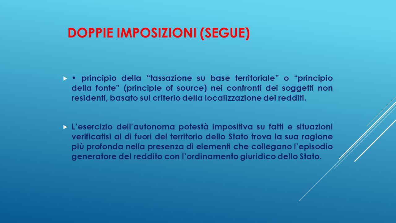 """DOPPIE IMPOSIZIONI (SEGUE)  principio della """"tassazione su base territoriale"""" o """"principio della fonte"""" (principle of source) nei confronti dei sogge"""